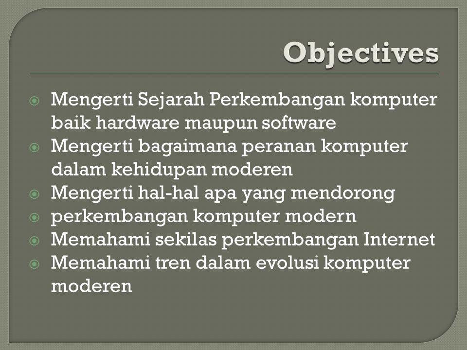  Mengerti Sejarah Perkembangan komputer baik hardware maupun software  Mengerti bagaimana peranan komputer dalam kehidupan moderen  Mengerti hal-ha