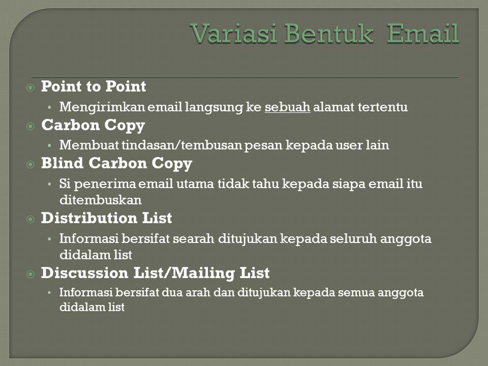  Point to Point • Mengirimkan email langsung ke sebuah alamat tertentu  Carbon Copy • Membuat tindasan/tembusan pesan kepada user lain  Blind Carbo