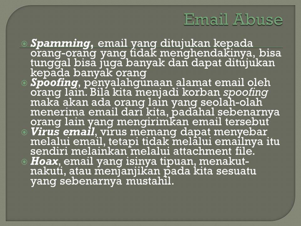  Spamming, email yang ditujukan kepada orang-orang yang tidak menghendakinya, bisa tunggal bisa juga banyak dan dapat ditujukan kepada banyak orang 