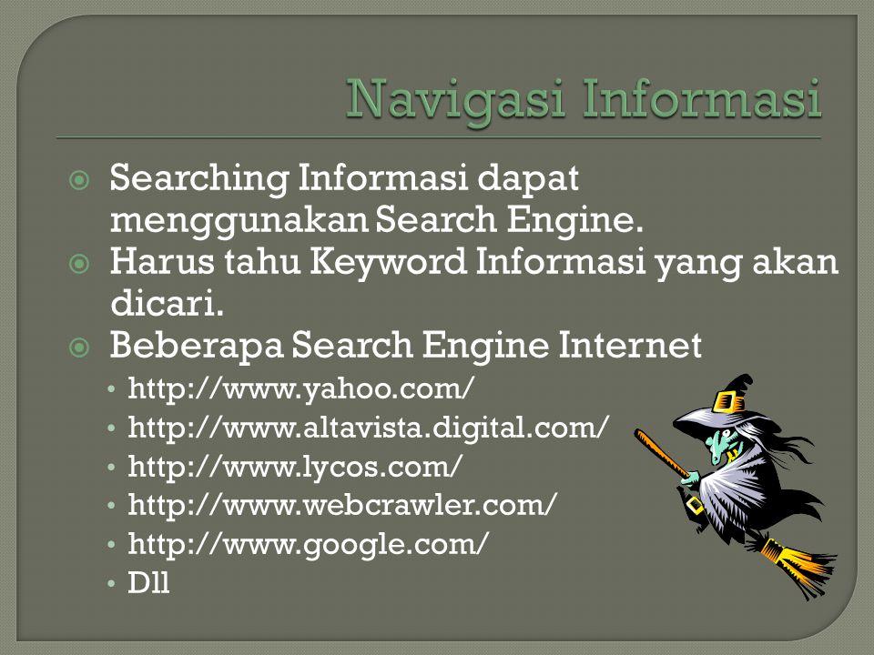  Searching Informasi dapat menggunakan Search Engine.  Harus tahu Keyword Informasi yang akan dicari.  Beberapa Search Engine Internet • http://www