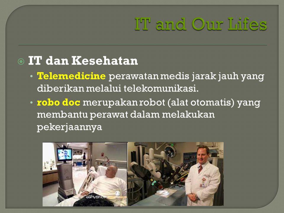  IT dan Kesehatan • Telemedicine perawatan medis jarak jauh yang diberikan melalui telekomunikasi. • robo doc merupakan robot (alat otomatis) yang me