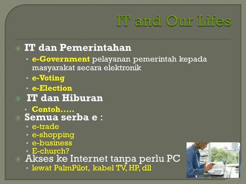  IT dan Pemerintahan • e-Government pelayanan pemerintah kepada masyarakat secara elektronik • e-Voting • e-Election  IT dan Hiburan • Contoh..... 