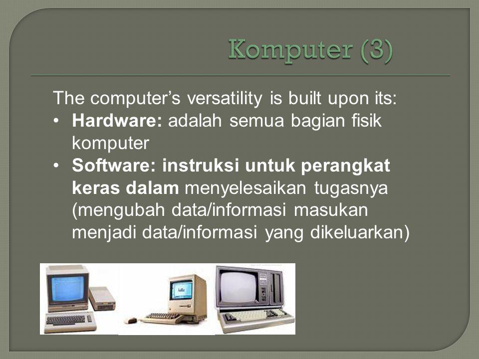 The computer's versatility is built upon its: •Hardware: adalah semua bagian fisik komputer •Software: instruksi untuk perangkat keras dalam menyelesa