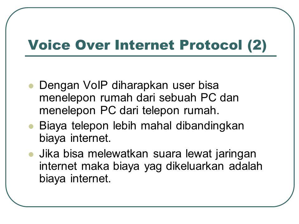 Voice Over Internet Protocol (2)  Dengan VoIP diharapkan user bisa menelepon rumah dari sebuah PC dan menelepon PC dari telepon rumah.  Biaya telepo
