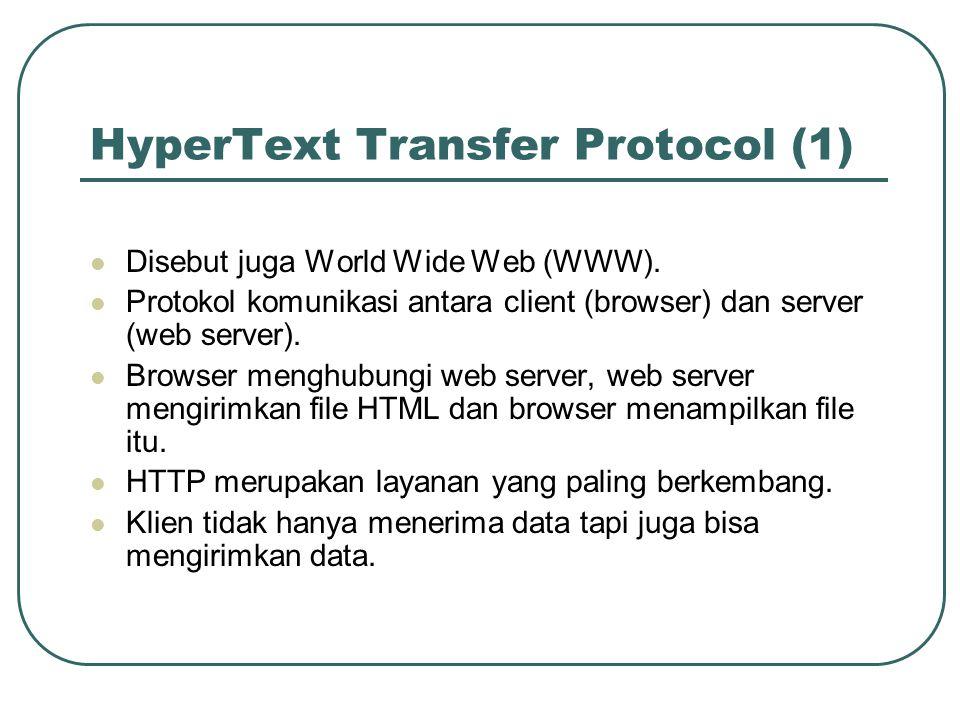 HyperText Transfer Protocol (1)  Disebut juga World Wide Web (WWW).  Protokol komunikasi antara client (browser) dan server (web server).  Browser