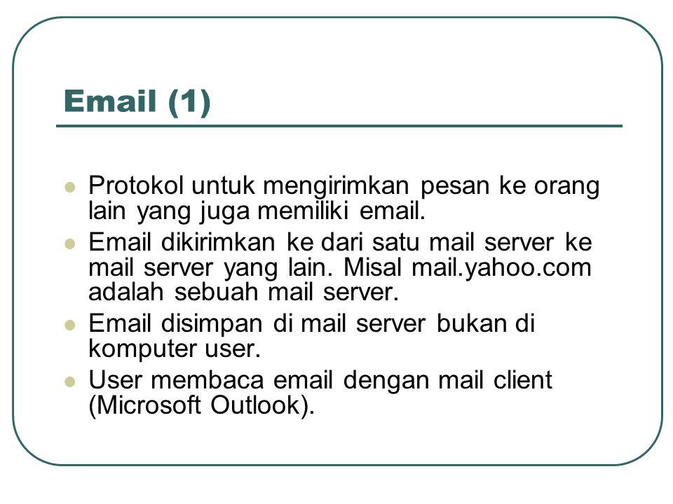 Email (1)  Protokol untuk mengirimkan pesan ke orang lain yang juga memiliki email.  Email dikirimkan ke dari satu mail server ke mail server yang l