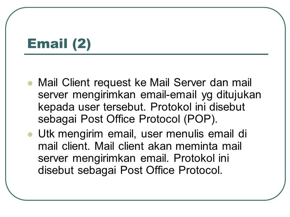 Email (2)  Mail Client request ke Mail Server dan mail server mengirimkan email-email yg ditujukan kepada user tersebut. Protokol ini disebut sebagai