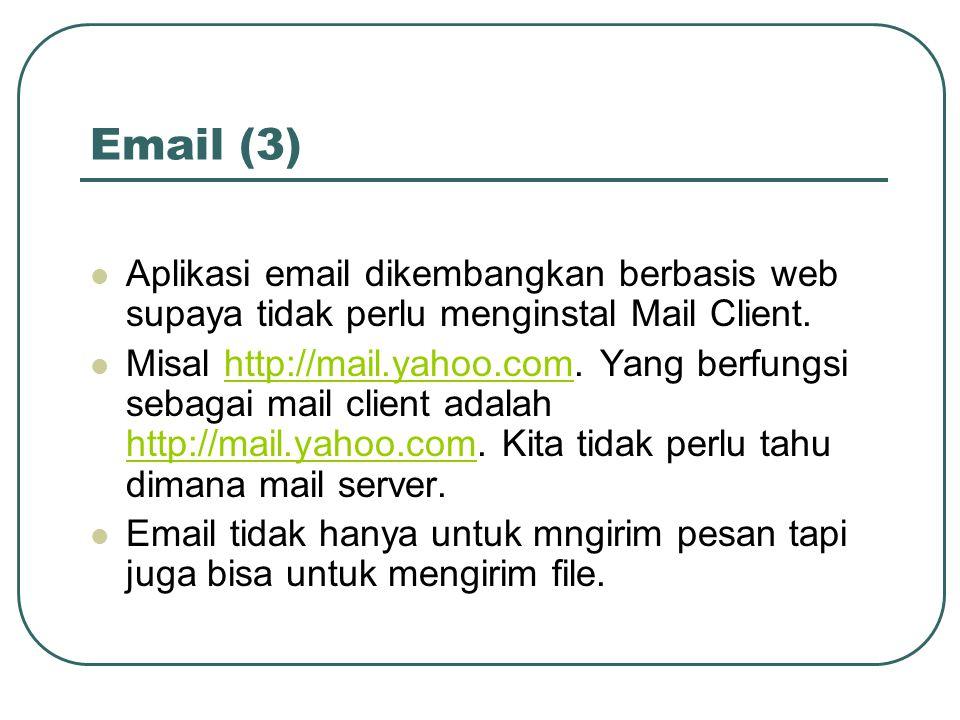 Email (3)  Aplikasi email dikembangkan berbasis web supaya tidak perlu menginstal Mail Client.  Misal http://mail.yahoo.com. Yang berfungsi sebagai