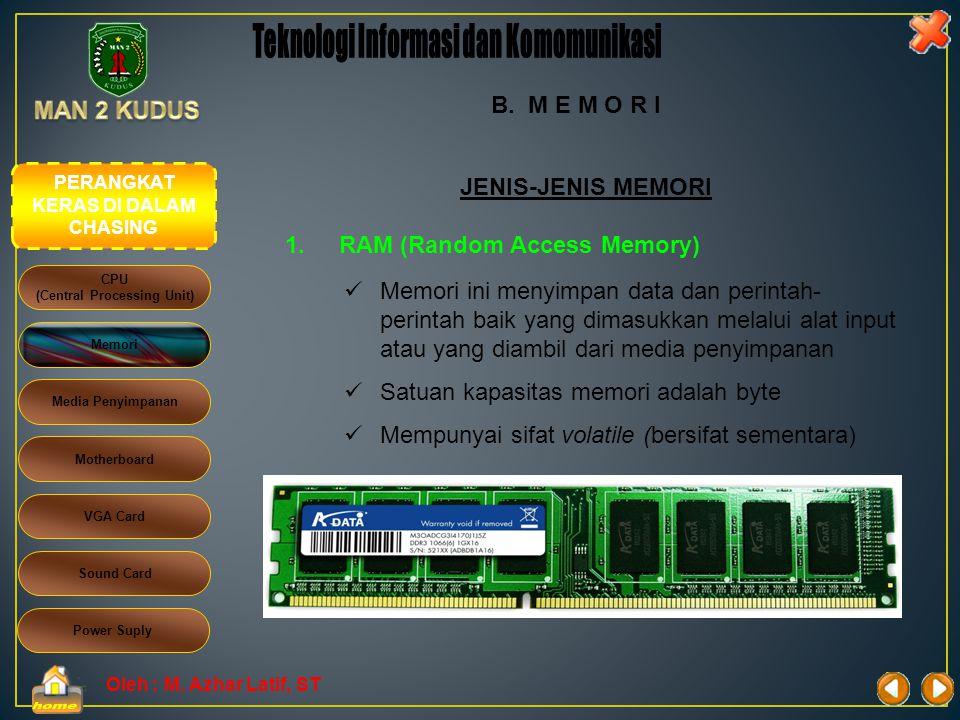 Oleh : M. Azhar Latif, ST B. M E M O R I Memori digunakan untuk menyimpan data sebelum dan sesudah diproses oleh processor. Informasi yang disimpan da