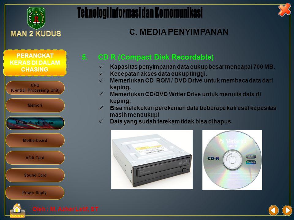 Oleh : M. Azhar Latif, ST 4.CD ROM (Compact Disk Read Only Memory)  Kapasitas penyimpanan data cukup besar mencapai 700 MB.  Kecepatan akses data cu