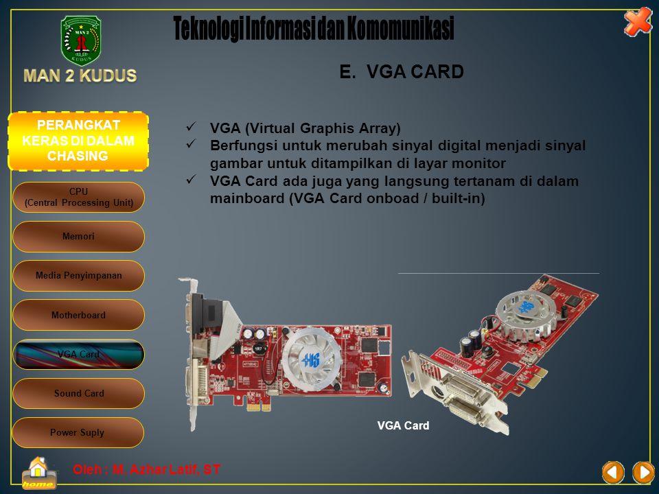 Oleh : M. Azhar Latif, ST D. MOTHERBOARD atau MAINBOARD  Mainboard merupakan tempat perangkat lain (seperti processor, memory, VGA Card Modem Interna