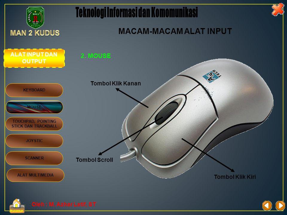 Oleh : M. Azhar Latif, ST 2. MOUSE •Alat yang digunakan untuk mengarahkan pointer di layar monitor. •Mouse dilengkapi dengan 3 tombol yaitu : - tombol