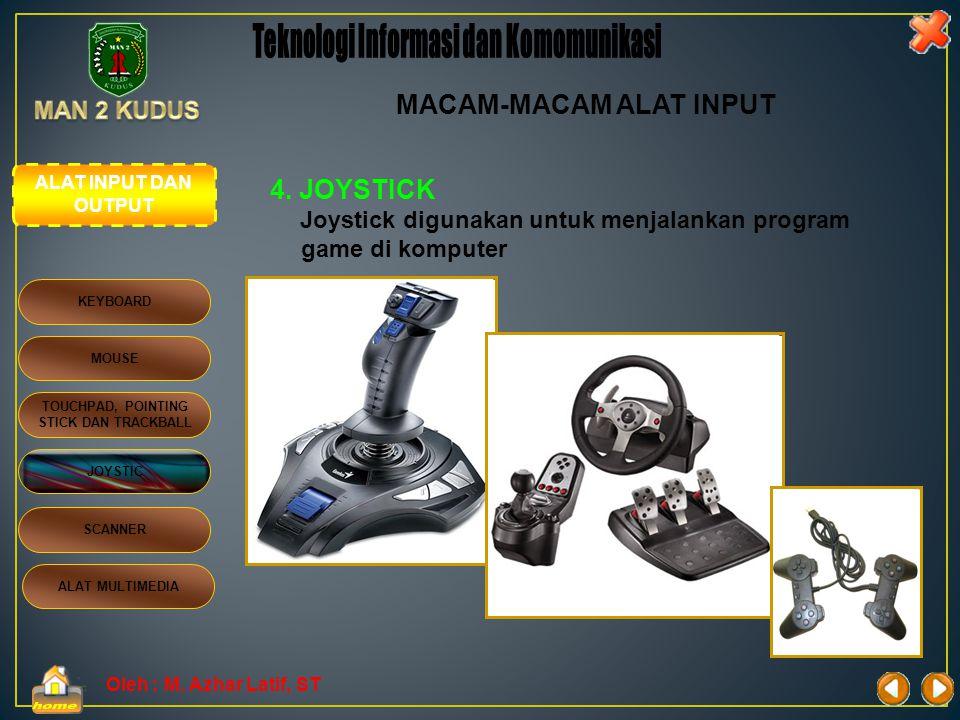 Oleh : M. Azhar Latif, ST 3. TOUCHPAD, POINTING STICK DAN TRACKBALL Tiga jenis perangkat ini mempunyai fungsi yang sama dengan mouse, biasanya digunak