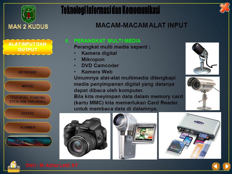 Oleh : M. Azhar Latif, ST 5. SCANNER Alat yang digunakan untuk memindai gambar (foto) yang sudah dicetak. File yang dihasilkan berupa file gambar. Sca