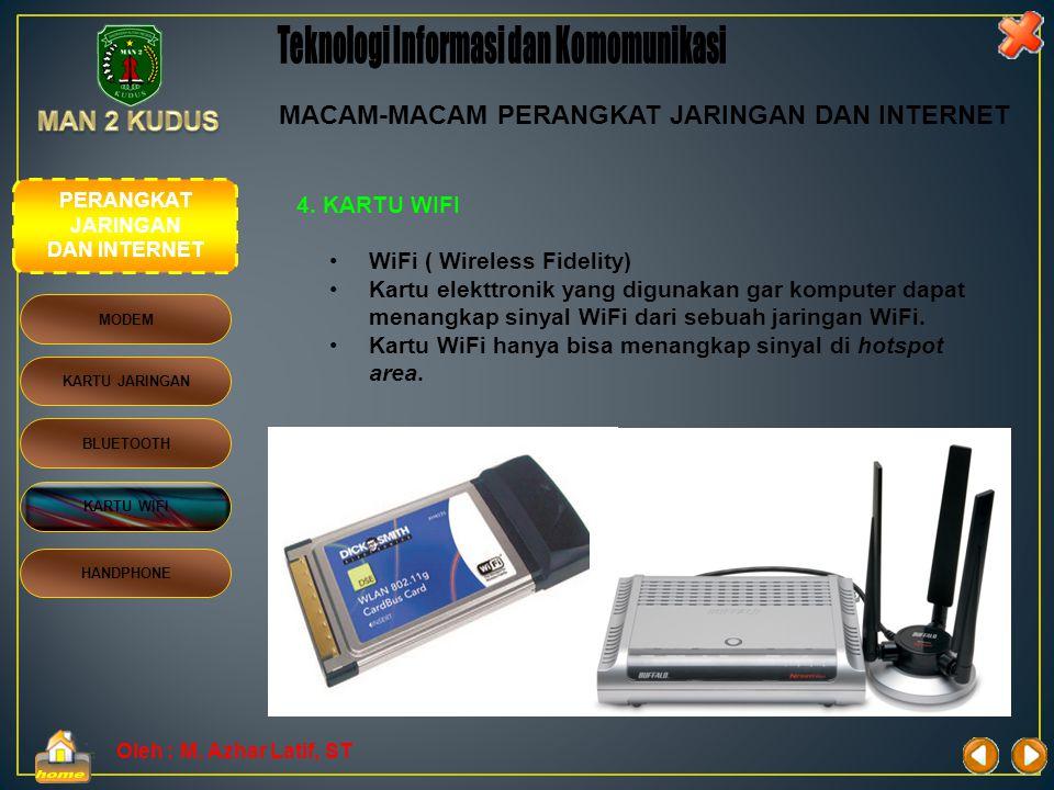 Oleh : M. Azhar Latif, ST 3. BLUETOOTH •Bluetooth adalah alat komunikasi tanpa kabel (nirkabel / wireless) yang bekerja pada pita frekuensi 2.4 GHz •B