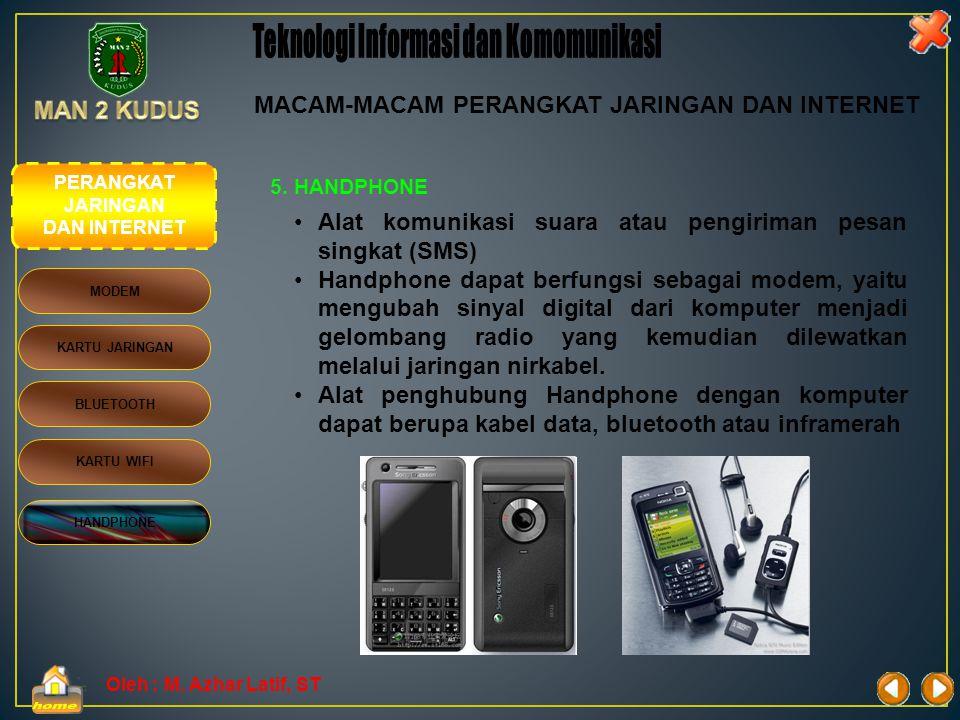Oleh : M. Azhar Latif, ST 4. KARTU WIFI •WiFi ( Wireless Fidelity) •Kartu elekttronik yang digunakan gar komputer dapat menangkap sinyal WiFi dari seb