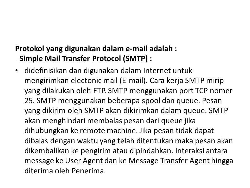 Protokol yang digunakan dalam e-mail adalah : - Simple Mail Transfer Protocol (SMTP) : • didefinisikan dan digunakan dalam Internet untuk mengirimkan