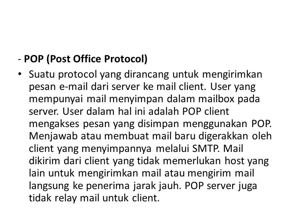 - POP (Post Office Protocol) • Suatu protocol yang dirancang untuk mengirimkan pesan e-mail dari server ke mail client. User yang mempunyai mail menyi