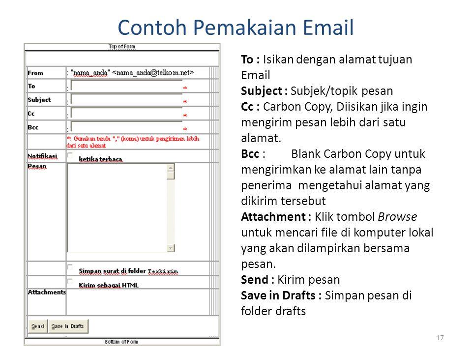 17 Contoh Pemakaian Email To : Isikan dengan alamat tujuan Email Subject : Subjek/topik pesan Cc : Carbon Copy, Diisikan jika ingin mengirim pesan leb