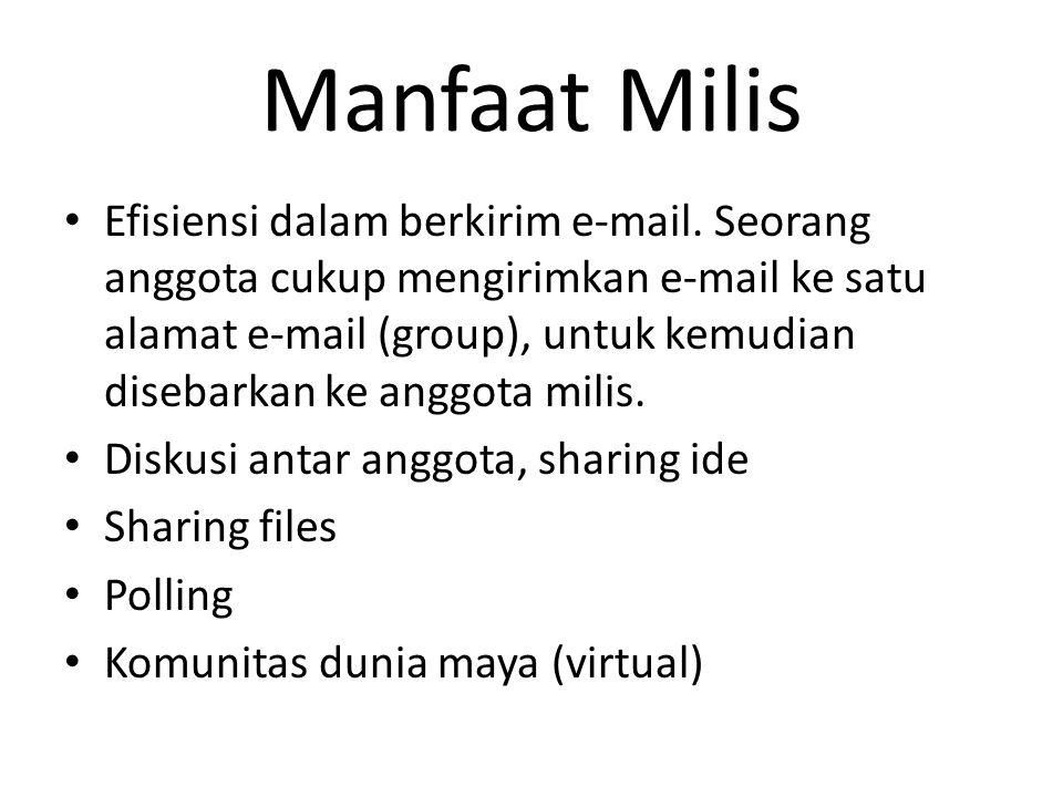 Manfaat Milis • Efisiensi dalam berkirim e-mail. Seorang anggota cukup mengirimkan e-mail ke satu alamat e-mail (group), untuk kemudian disebarkan ke