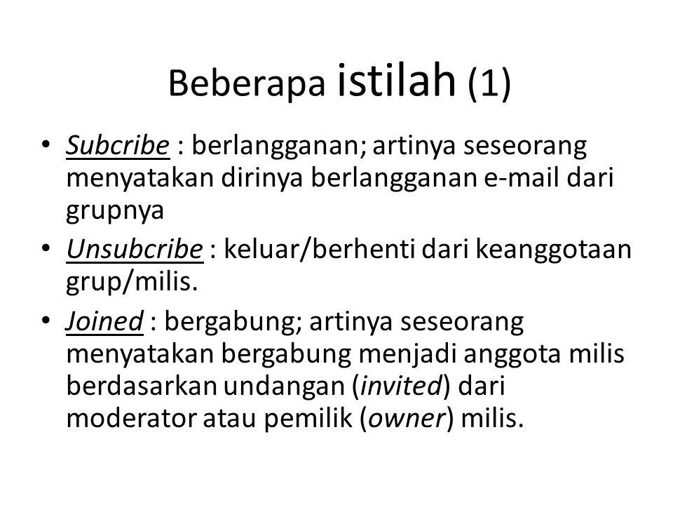 Beberapa istilah (1) • Subcribe : berlangganan; artinya seseorang menyatakan dirinya berlangganan e-mail dari grupnya • Unsubcribe : keluar/berhenti d