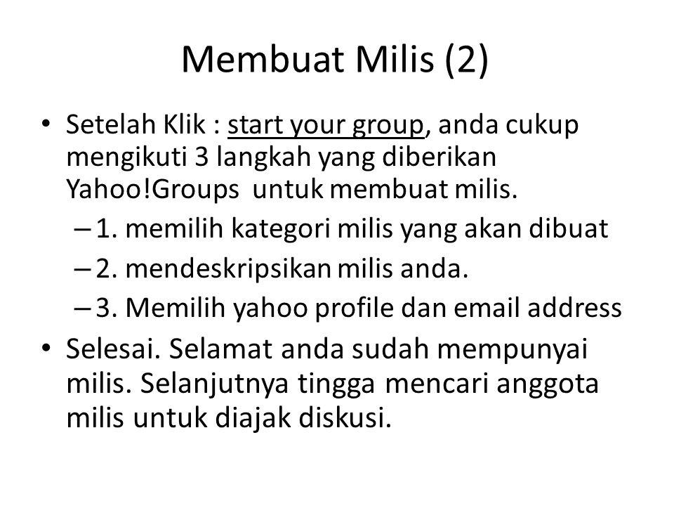 Membuat Milis (2) • Setelah Klik : start your group, anda cukup mengikuti 3 langkah yang diberikan Yahoo!Groups untuk membuat milis. – 1. memilih kate