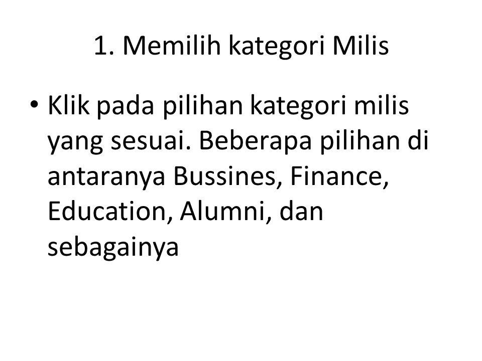 1. Memilih kategori Milis • Klik pada pilihan kategori milis yang sesuai. Beberapa pilihan di antaranya Bussines, Finance, Education, Alumni, dan seba