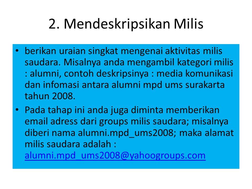 2. Mendeskripsikan Milis • berikan uraian singkat mengenai aktivitas milis saudara. Misalnya anda mengambil kategori milis : alumni, contoh deskripsin