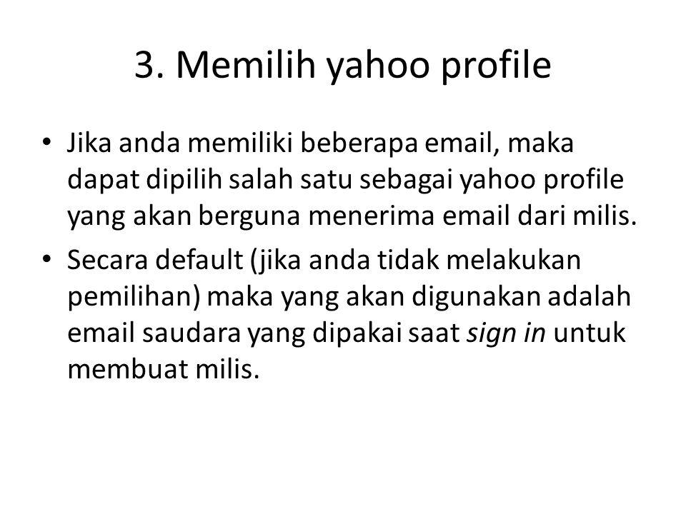 3. Memilih yahoo profile • Jika anda memiliki beberapa email, maka dapat dipilih salah satu sebagai yahoo profile yang akan berguna menerima email dar