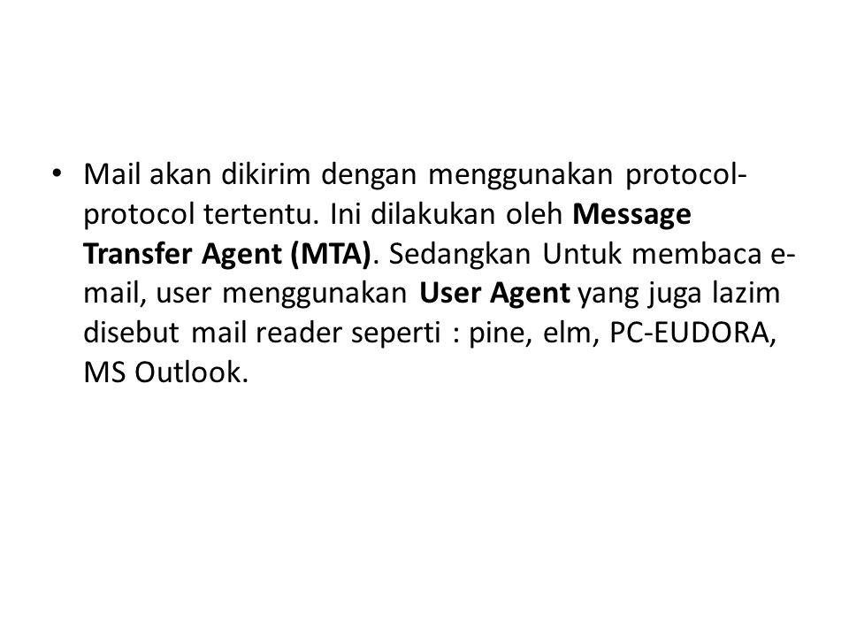 • Mail akan dikirim dengan menggunakan protocol- protocol tertentu. Ini dilakukan oleh Message Transfer Agent (MTA). Sedangkan Untuk membaca e- mail,