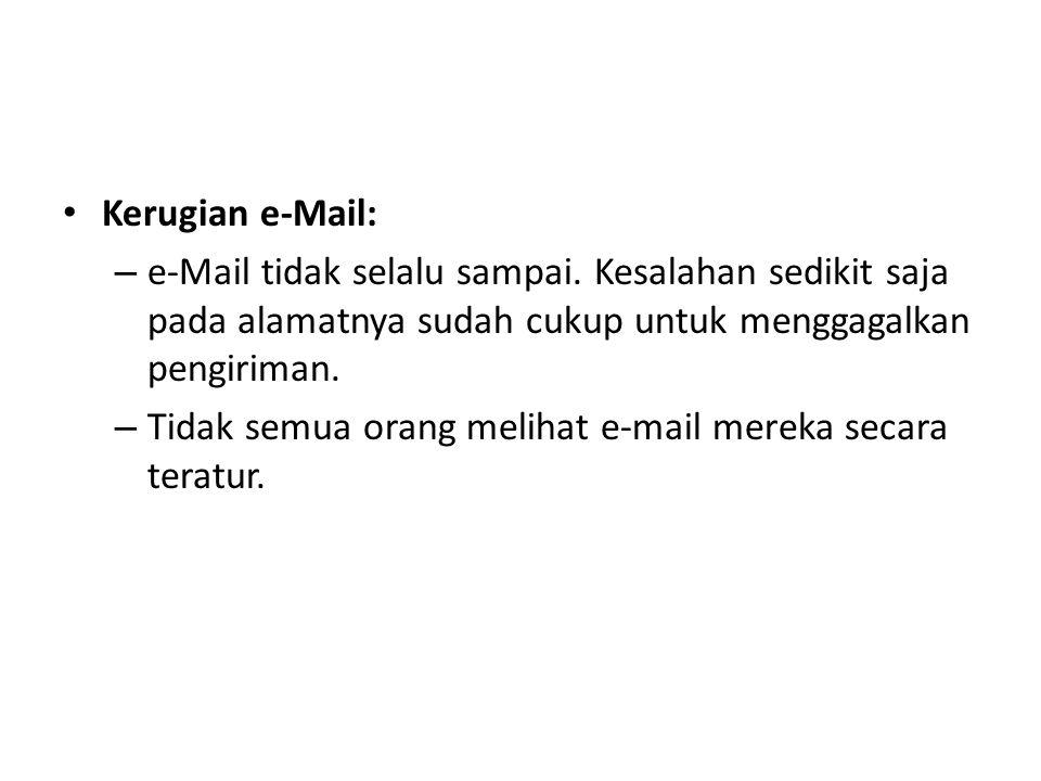 • Kerugian e-Mail: – e-Mail tidak selalu sampai. Kesalahan sedikit saja pada alamatnya sudah cukup untuk menggagalkan pengiriman. – Tidak semua orang