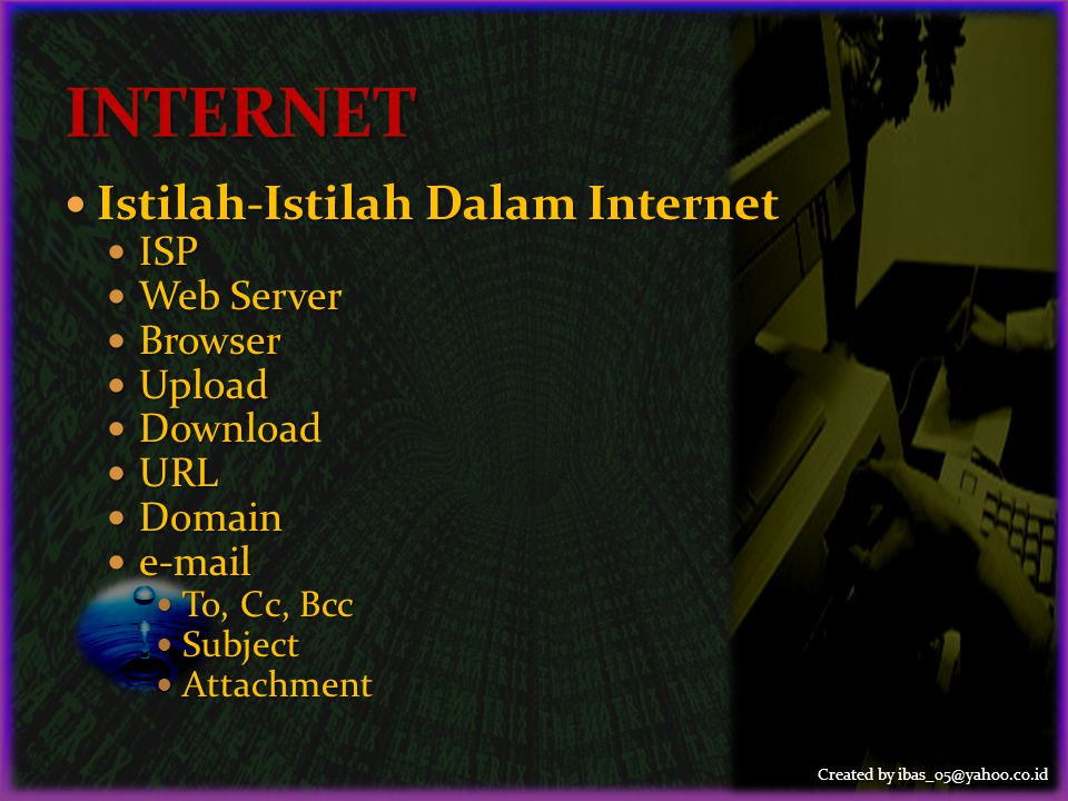 Created by ibas_05@yahoo.co.id  Istilah-Istilah Dalam Internet  ISP  Web Server  Browser  Upload  Download  URL  Domain  e-mail  To, Cc, Bcc  Subject  Attachment