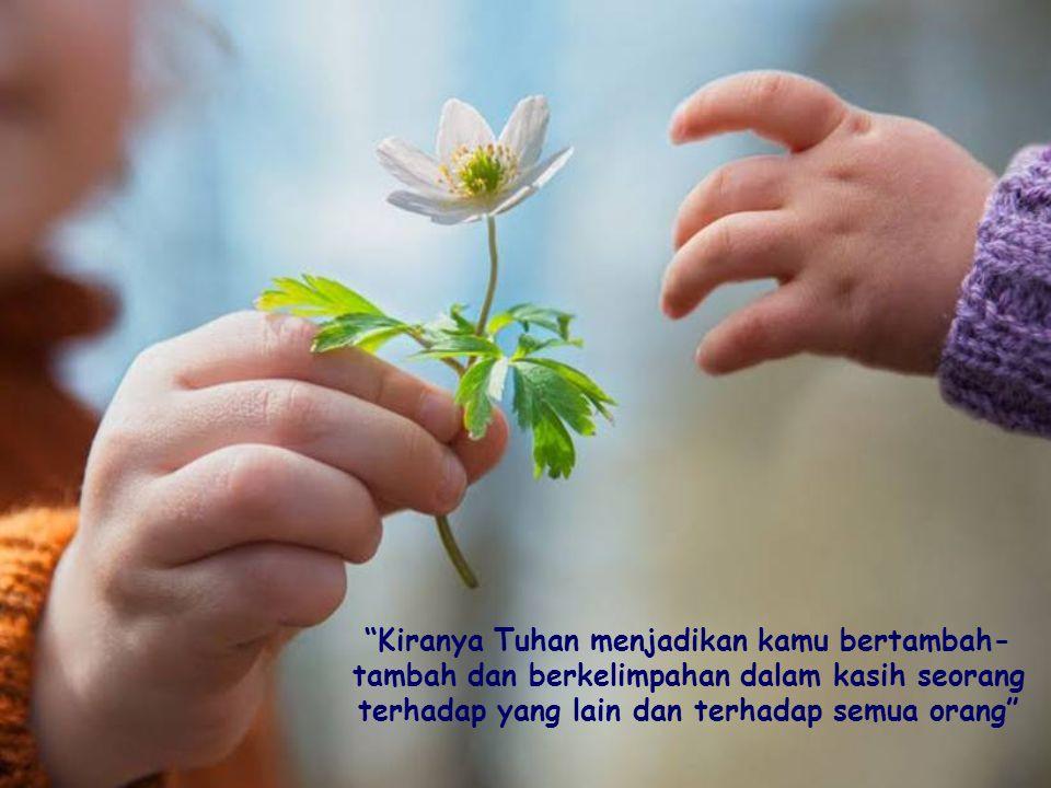 Cinta kasih mampu membuka diri untuk menerima siapa saja, membangun hubungan, mencari sisi positif dan mempersatukan niat dan usaha baik kita dengan s