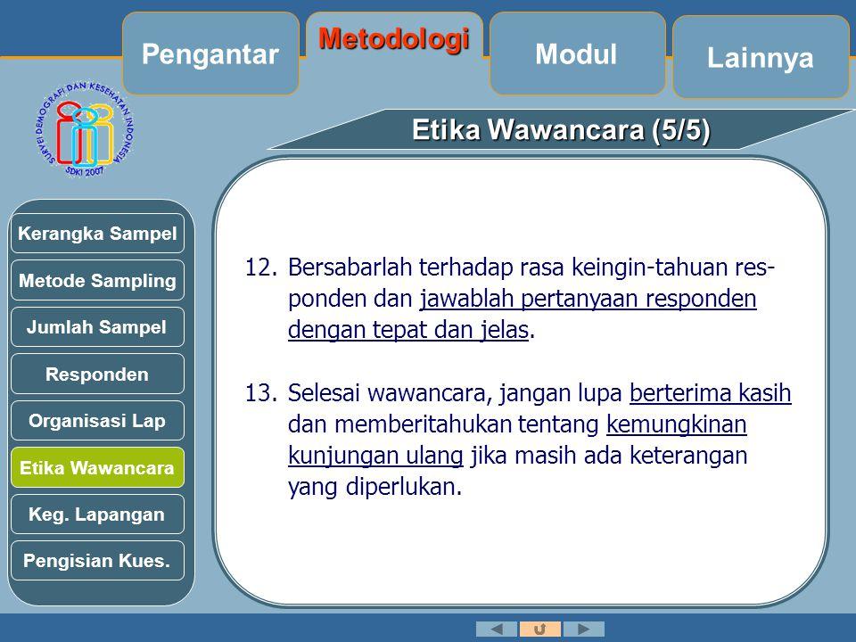 Etika Wawancara (5/5) 12.Bersabarlah terhadap rasa keingin-tahuan res- ponden dan jawablah pertanyaan responden dengan tepat dan jelas.