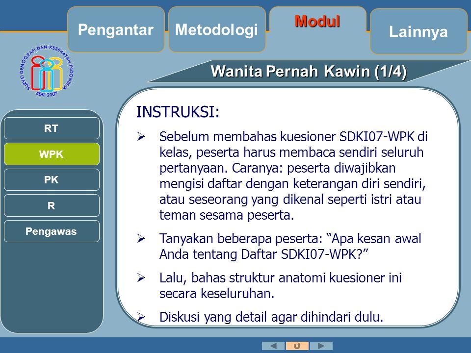 Wanita Pernah Kawin (1/4) INSTRUKSI:  Sebelum membahas kuesioner SDKI07-WPK di kelas, peserta harus membaca sendiri seluruh pertanyaan.