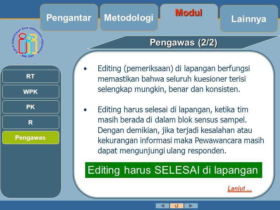 Pengawas (2/2) •Editing (pemeriksaan) di lapangan berfungsi memastikan bahwa seluruh kuesioner terisi selengkap mungkin, benar dan konsisten.