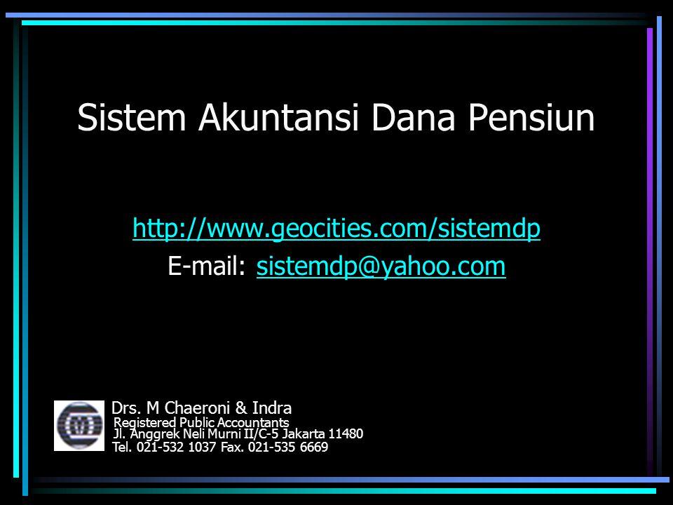 Sistem Akuntansi Dana Pensiun http://www.geocities.com/sistemdp E-mail: sistemdp@yahoo.comsistemdp@yahoo.com Drs. M Chaeroni & Indra Registered Public