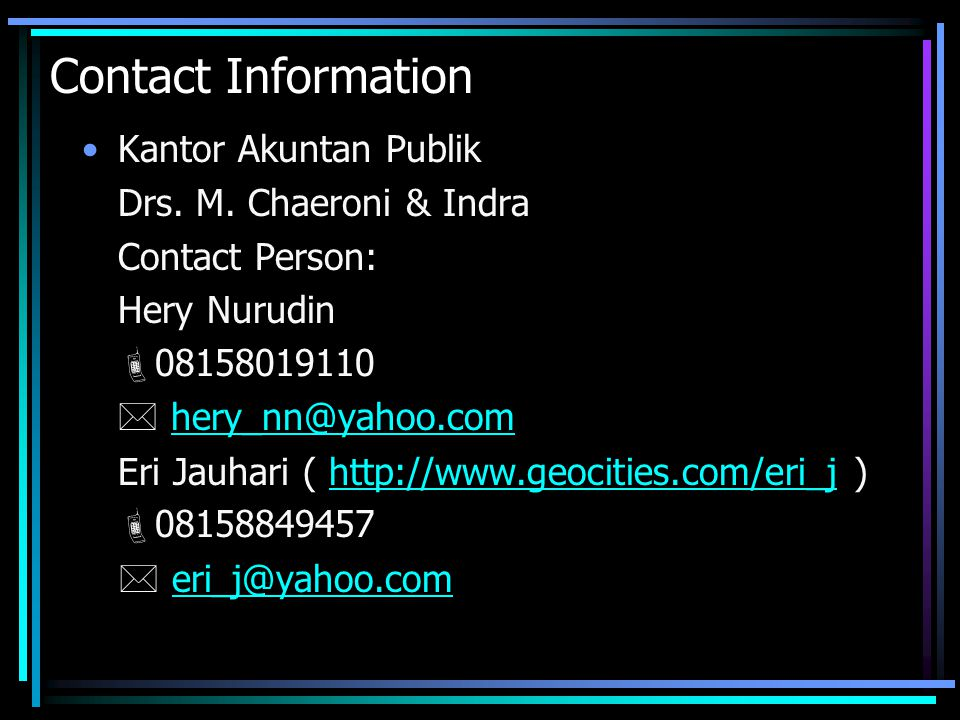 Contact Information •Kantor Akuntan Publik Drs. M. Chaeroni & Indra Contact Person: Hery Nurudin  08158019110  hery_nn@yahoo.comhery_nn@yahoo.com Er