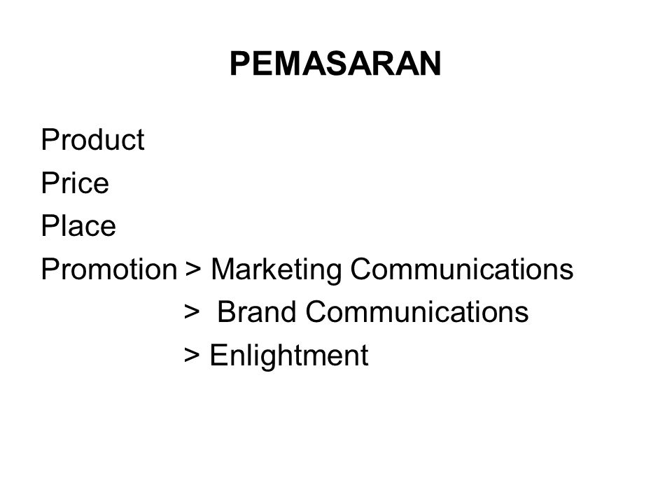 PEMASARAN Product Price Place Promotion > Marketing Communications > Brand Communications > Enlightment