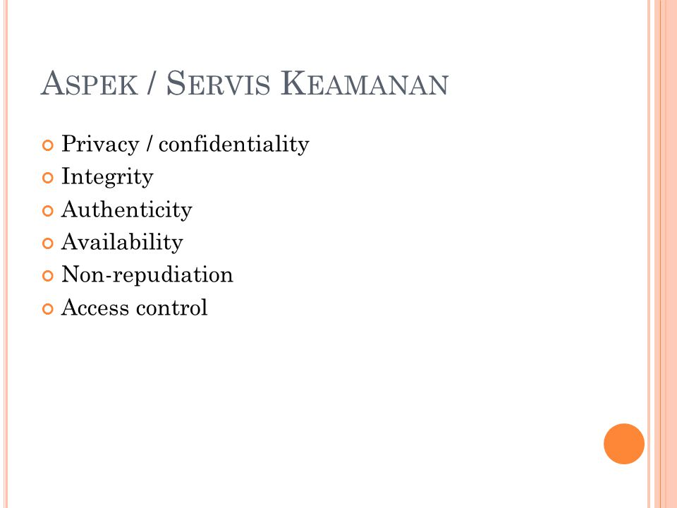 Privacy / confidentiality Integrity Authenticity Availability Non-repudiation Access control A SPEK / S ERVIS K EAMANAN