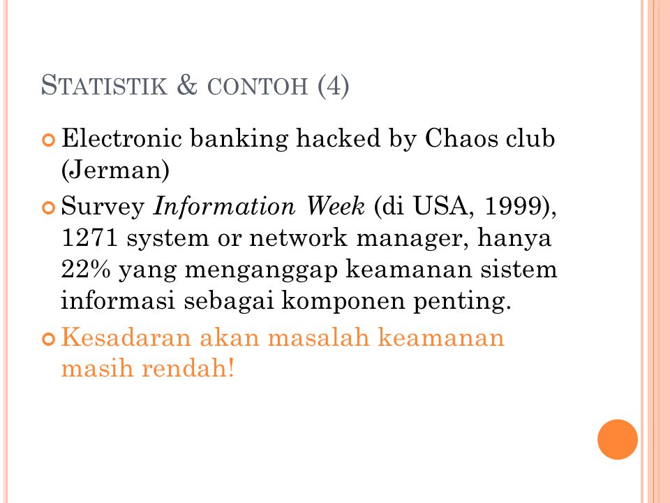 S TATISTIK & CONTOH (4) Electronic banking hacked by Chaos club (Jerman) Survey Information Week (di USA, 1999), 1271 system or network manager, hanya