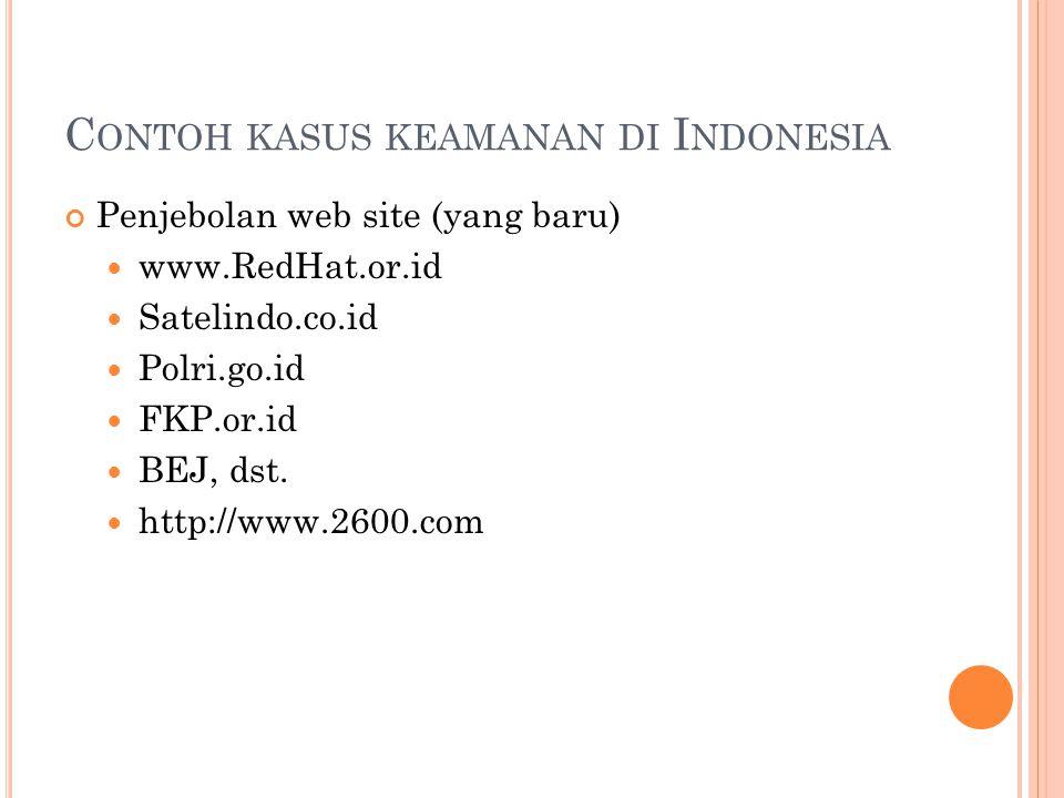 C ONTOH KASUS KEAMANAN DI I NDONESIA Penjebolan web site (yang baru)  www.RedHat.or.id  Satelindo.co.id  Polri.go.id  FKP.or.id  BEJ, dst.