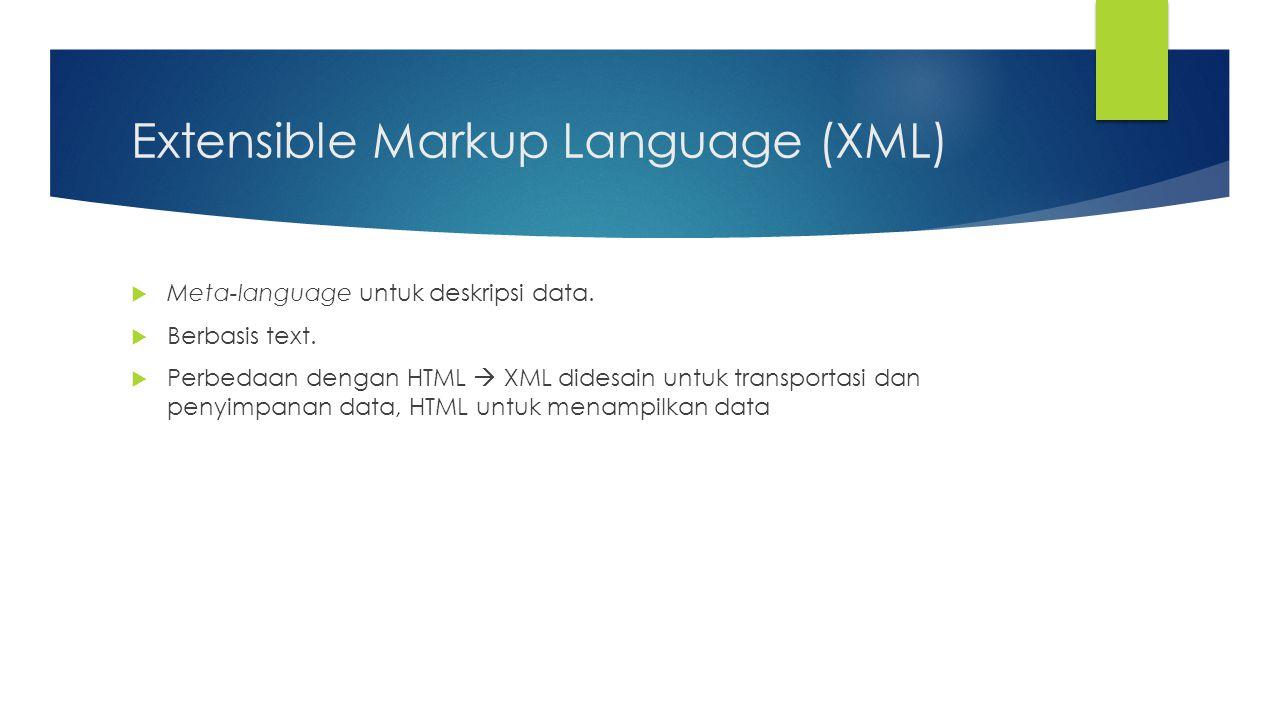 Extensible Markup Language (XML)  Meta-language untuk deskripsi data.  Berbasis text.  Perbedaan dengan HTML  XML didesain untuk transportasi dan