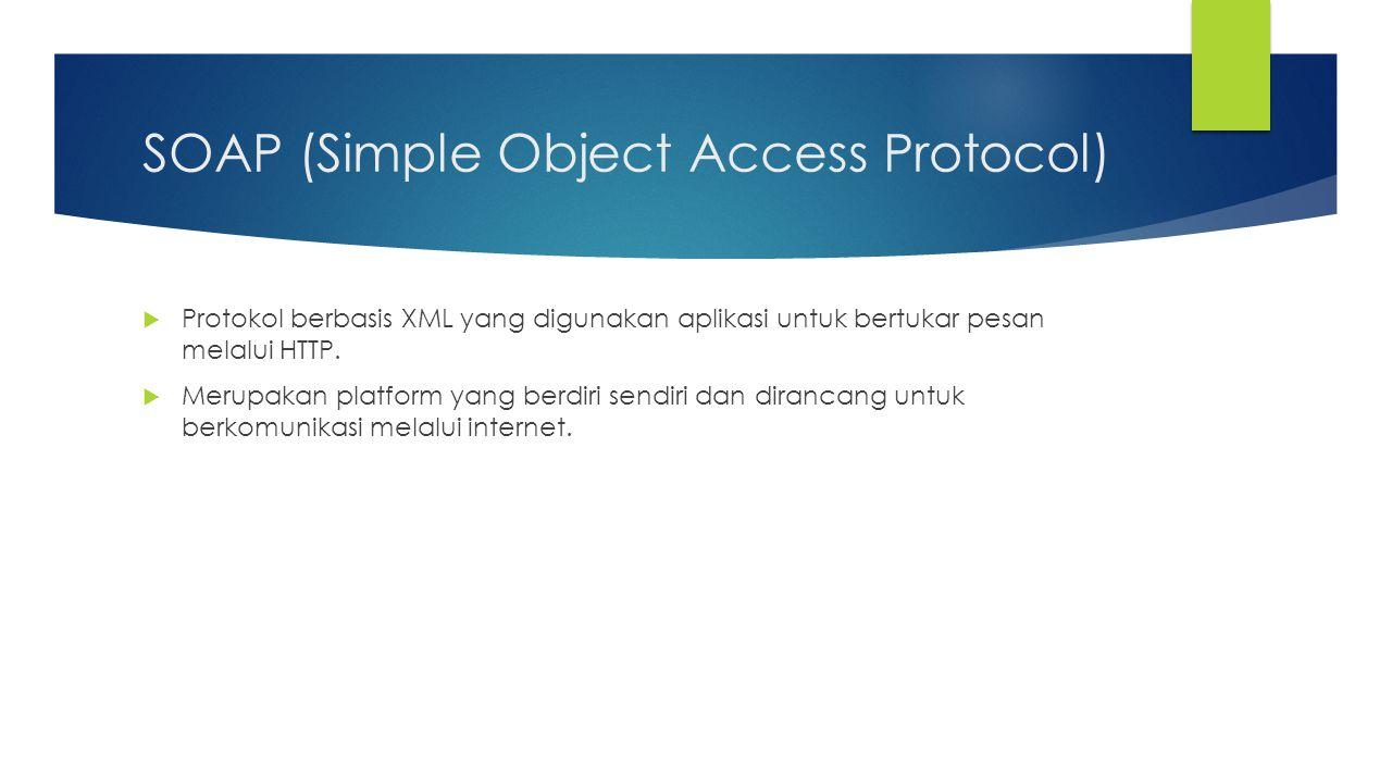 SOAP (Simple Object Access Protocol)  Protokol berbasis XML yang digunakan aplikasi untuk bertukar pesan melalui HTTP.  Merupakan platform yang berd