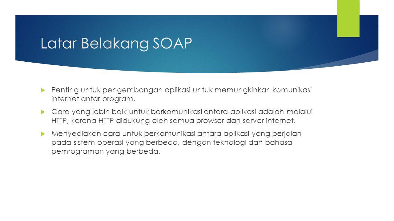 Struktur SOAP  Pesan SOAP dalam XML biasanya berisi  Envelope  untuk mengidentifikasi XML sebagai pesan SOAP  Header  informasi header  Body  informasi panggilan dan respon  Fault  status dan error yang terjadi