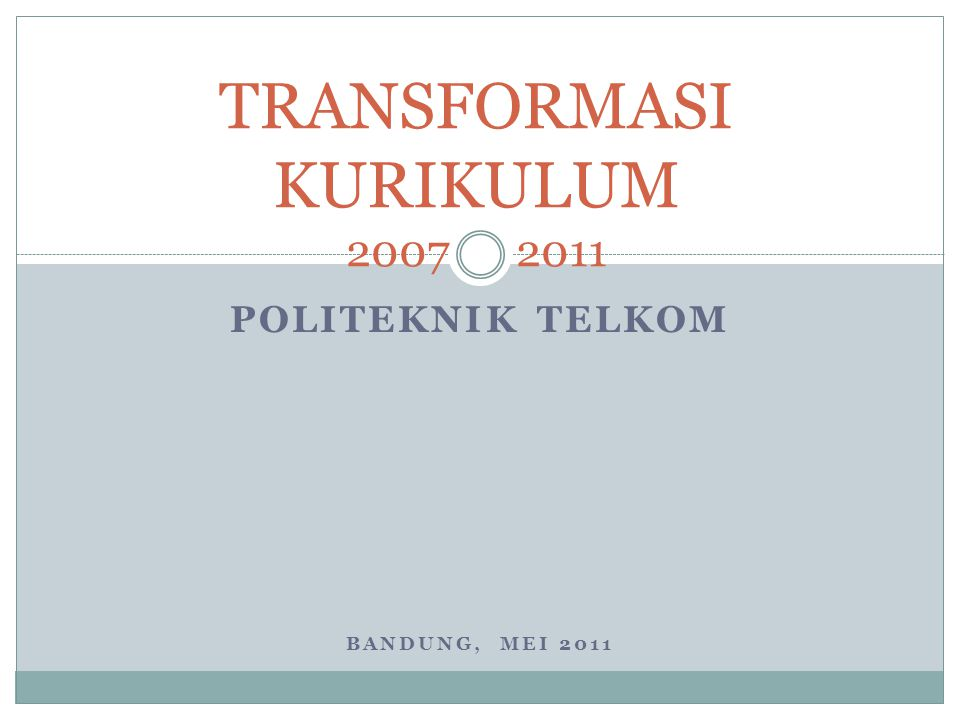 POLITEKNIK TELKOM BANDUNG, MEI 2011 TRANSFORMASI KURIKULUM 2007 2011