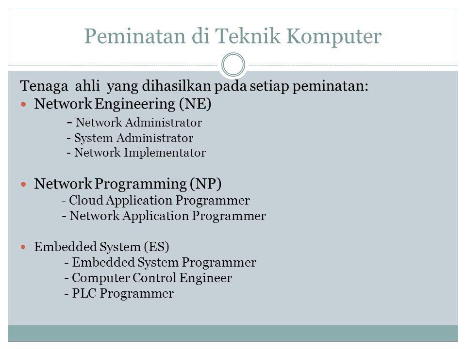Peminatan di Teknik Komputer Tenaga ahli yang dihasilkan pada setiap peminatan:  Network Engineering (NE) - Network Administrator - System Administra