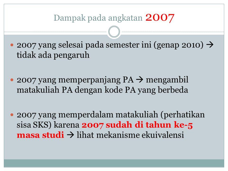 Dampak pada angkatan 2007  2007 yang selesai pada semester ini (genap 2010)  tidak ada pengaruh  2007 yang memperpanjang PA  mengambil matakuliah