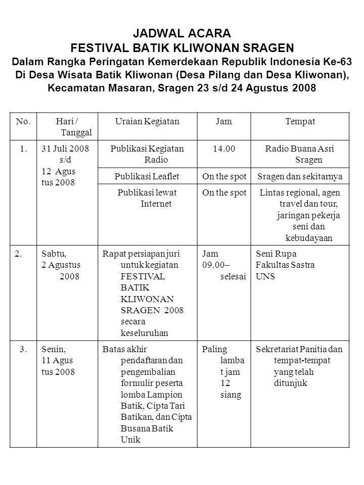 4.Selasa, 12 Agustus 2008 Peserta Lomba Lampion Batik, Cipta Tari Batikan, dan Cipta Busana Batik Unik mengikuti pengarahan dari panitia FESTIVAL BATIK KLIWONAN SRAGEN 2008 Jam 13.00 (1 siang).