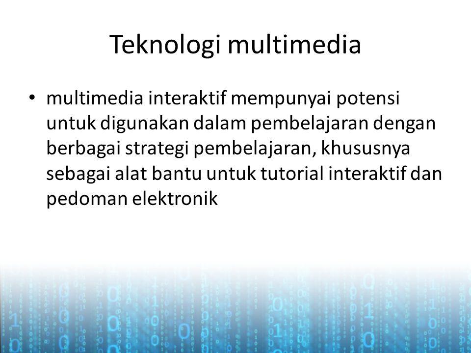 Teknologi multimedia • multimedia interaktif mempunyai potensi untuk digunakan dalam pembelajaran dengan berbagai strategi pembelajaran, khususnya seb
